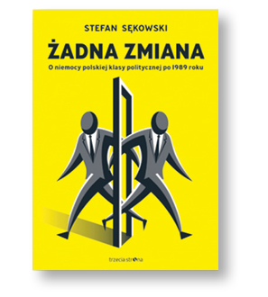 """Stefan Sękowski, """"Żadna zmiana. O niemocy polskiej klasy politycznej po 1989 roku"""", Trzecia Strona, 2017"""